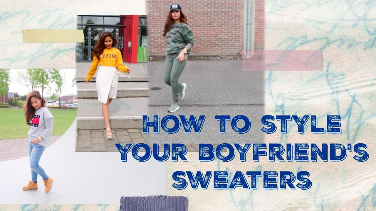 Vlog: How to style your boyfriend's sweaters